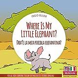 Where Is My Little Elephant? - Dov'è la mia piccola elefantina?: Bilingual Children Picture Book English Italian for Ages 3-5 with Coloring Pics (Where Is...? - Dov'è...?)