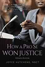 How A Pro Se Won Justice: An Inside Look at an Educator's Stunning Civil Rights-Employment Victory Against the Chicago Boa...