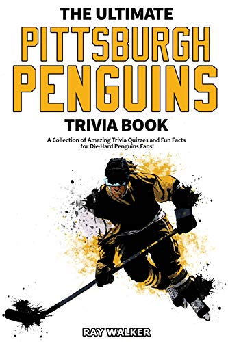 The Ultimate Pittsburgh Penguins Trivia Book: A Collection of Amazing Trivia Quizzes and Fun Facts for Die-Hard Penguins Fans!