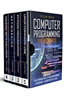 COMPUTER PROGRAMMING FOR BEGINNERS: 4 Books in 1. LINUX COMMAND-LINE + PYTHON Programming + NETWORKING + HACKING with KALI LINUX. Cybersecurity, Wireless, LTE, Networks, and Penetration Testing Front Cover