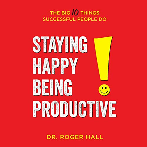Staying Happy, Being Productive     The Big 10 Things Successful People Do              By:                                                                                                                                 Roger Hall                               Narrated by:                                                                                                                                 Dr. Roger Hall                      Length: 3 hrs and 42 mins     Not rated yet     Overall 0.0