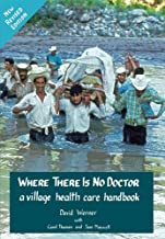 Where There Is No Doctor: A Village Health Care Handbook