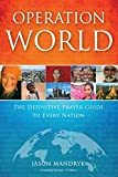 Operation World: The Definitive Prayer Guide to Every Nation (Operation World Resources)
