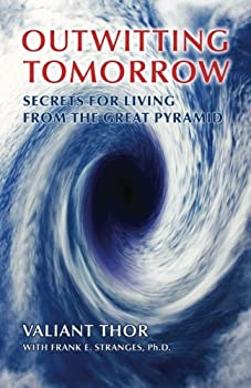 Outwitting Tomorrow  Secrets For Living From the Great Pyramid