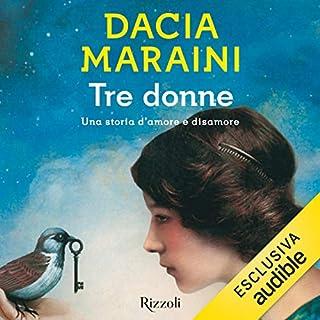 Tre donne                   Di:                                                                                                                                 Dacia Maraini                               Letto da:                                                                                                                                 Liliana Bottone,                                                                                        Francesca De Martini,                                                                                        Evelina Nazzari                      Durata:  4 ore e 12 min     159 recensioni     Totali 4,1