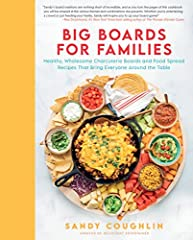 Big Boards for Families: Healthy, Wholesome Charcuterie Boards and Food Spread Recipes that Bring Everyone Around the Table