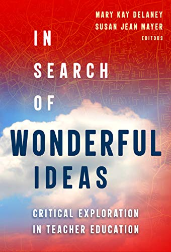 Compare Textbook Prices for In Search of Wonderful Ideas: Critical Exploration in Teacher Education  ISBN 9780807765197 by Delaney, Mary Kay,Mayer, Susan Jean