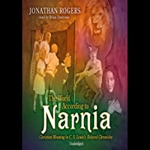 The World According to Narnia: Christian Meaning in C. S. Lewis' Beloved Chronicles