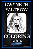 Gwyneth Paltrow Sarcastic Coloring Book: An Adult Coloring Book For Leaving Your Bullsh*t Behind
