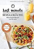 Kochbuch Single: Last Minute Singleküche. Blitzschnelle Rezepte für mich. Schnelle Küche für Singles und Einpersonenhaushalte. Leckere Rezepte für 1 Person