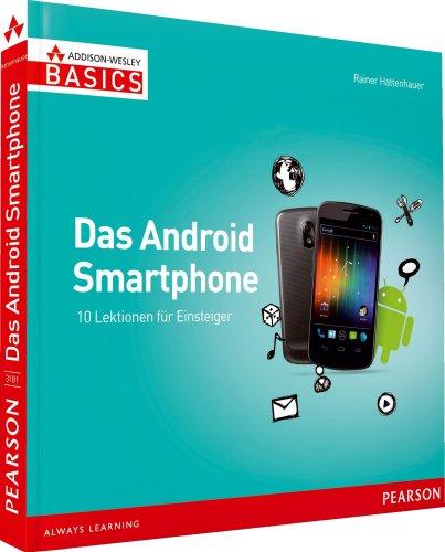 Das Android Smartphone - farbig, unterhaltsam und sehr verständlich: 10 Lektionen für Einsteiger (AW Basics)