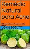 Remédio Natural para Acne : 50 formas de tratar a Acne com remédios caseiros (Portuguese Edition)