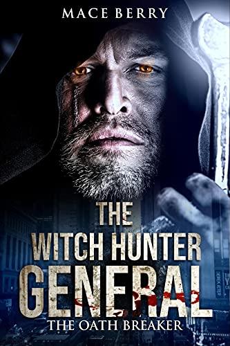 The Witch Hunter General II: The Oath Breaker by [Mace Berry]