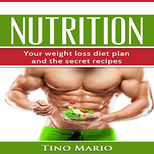 Nutrition: Your Weight Loss Diet Plan and the Secret Recipes audiobook cover art