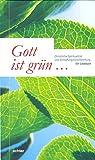 Gott ist grün...: Christliche Spiritualität und Schöpfungsverantwortung
