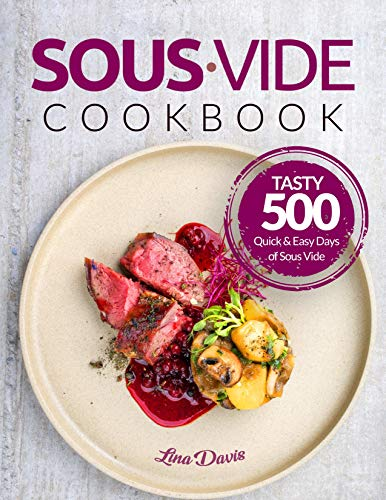Sous Vide Cookbook: Tasty 500 Quick & Easy Days of Sous Vide Cooking: Cooking Under Pressure: Anova Sous Vide Cookbook: Sous Vide For Beginners: Beginners Guide Sous Vide (English Edition)