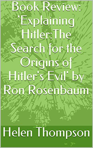 Book Review: Explaining Hitler:The Search for the Origins of Hitlers Evil by Ron Rosenbaum (English Edition)