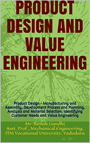Product Design And Value Engineering Product Design Manufacturing And Assembly Development Process And Planning Analysis And Material Selection Identifying Customer Needs And Value Engineering Gandhi Ronak Ebook Amazon Com