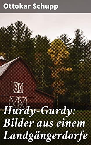 Hurdy-Gurdy: Bilder aus einem Landgängerdorfe (German Edition)