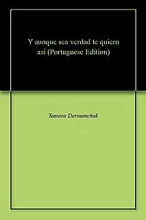 Y aunque sea verdad te quiero asi (Portuguese Edition)