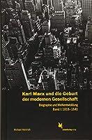 Karl Marx und die Geburt der modernen Gesellschaft. Band 1: 1818-1843: Biographie und Werkentwicklung.
