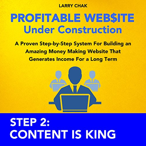 Profitable Website Under Construction - Step 2: Content Is King audiobook cover art
