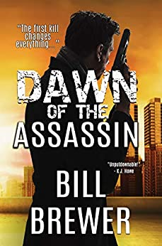 Dawn of the Assassin: The first kill changes everything. (David Diegert Series Book 1) by [Bill Brewer]