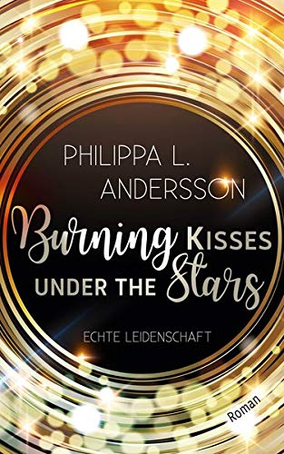 Burning Kisses Under The Stars - Echte Leidenschaft
