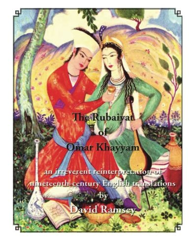The rubaiyat of omar khayyam: An irreverent reinterpretation of nineteenth-century English translations