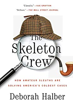 The Skeleton Crew: How Amateur Sleuths Are Solving America's Coldest Cases by [Deborah Halber]