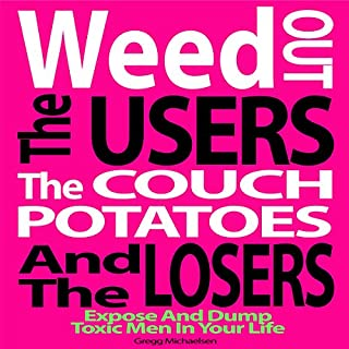 Weed Out the Users the Couch Potatoes and the Losers: Expose and Dump Toxic Men in Your Life cover art