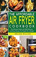 The Affordable Air Fryer Cookbook: The Ultimate Guide with 200 Delicious and Easy Recipes For People On a Budget