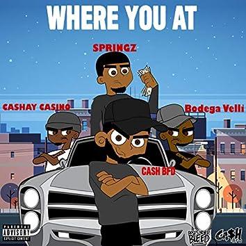 Where You At (feat. Springz, Cashay Casino & Bodega Velli)