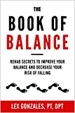 The Book Of Balance: Rehab Secrets To Improve Your Balance And Decrease Your Risk Of Falling.