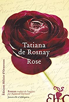 Rose (French Edition) by [Tatiana de Rosnay, Raymond Clarinard]