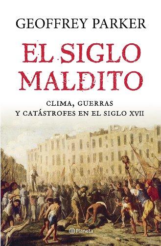El siglo maldito: Clima, guerras y catástrofes en el siglo XVII ((Fuera de colección))