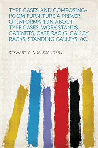 Type Cases and Composing-room Furniture A Primer of Information About Type Cases, Work Stands, Cabinets, Case Racks, Galley Racks, Standing Galleys, &c. (English Edition)