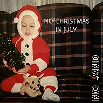 NO CHRISTMAS IN JULY