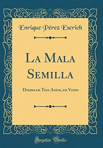La Mala Semilla: Drama en Tres Actos, en Verso (Classic Reprint)
