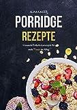 Porridge Rezepte: Gesunde Frühstücksrezepte für mehr Power im Alltag