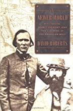 A Newer World: Kit Carson, John C. Fremont, and the Claiming of the American West