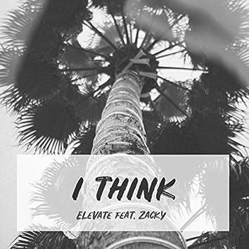 I Think (feat. Z a c k y)