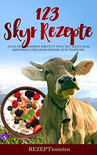 123 Skyr Rezepte: Auch Sie bekommen Ihr Fett weg! Mit Ideen zum Abnehmen und einer Spende zum Tierwohl