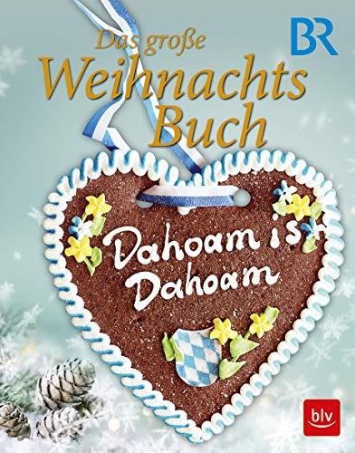 Dahoam is Dahoam - Das große Weihnachtsbuch