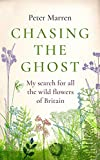 Chasing the Ghost: My Search for all the Wild Flowers of Britain - Peter Marren