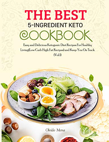 The BEST 5-Ingredient Keto Cookbook: Easy and Delicious Ketogenic Diet Recipes For Healthy Living(Low Carb High Fat Recipes) and Keep You On Track (Vol.1) (English Edition)