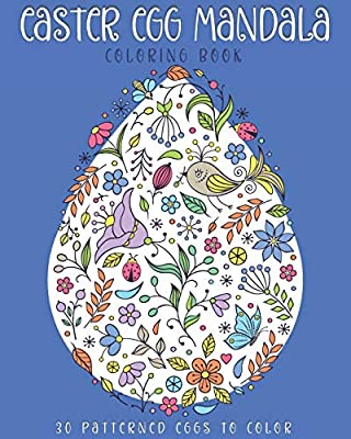 Easter Egg Mandala Coloring Book: 30 Patterned eggs to color. Coloring activities for Adults and Kids. For stress relief, relaxation and fun. Easter gifts