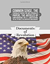 Documents of Revolution: Common Sense, The Complete Federalist and Anti-Federalist Papers, The Articles of Confederation, The Articles of Confederation, The U. S. Constitution, The Bill of Rights
