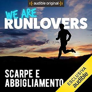 Scarpe e Abbigliamento     We are RunLovers              Di:                                                                                                                                 Runlovers                               Letto da:                                                                                                                                 Luca Sbaragli                      Durata:  32 min     6 recensioni     Totali 4,3