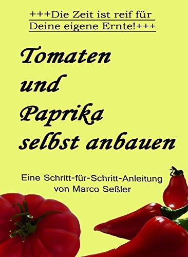 Tomaten und Paprika selbst anbauen: Die Zeit ist reif für Deine eigene Ernte!